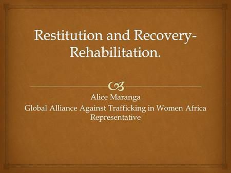 Alice Maranga Global Alliance Against Trafficking in Women Africa Representative.