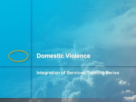 Domestic Violence Integration of Services Training Series.