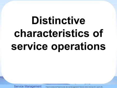 Slack, Chambers and Johnston, Operations Management 5 th Edition © Nigel Slack, Stuart Chambers, and Robert Johnston 2007 Distinctive characteristics of.