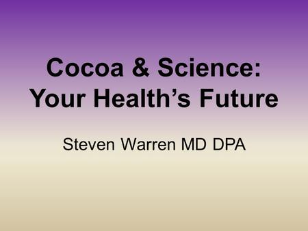 Cocoa & Science: Your Health's Future Steven Warren MD DPA.