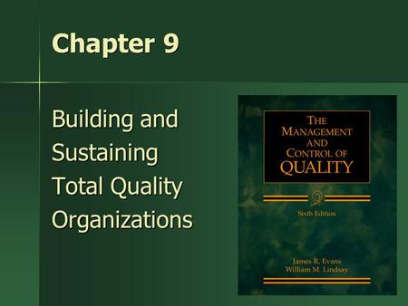 1 Chapter 9 Building and Sustaining Total Quality Organizations.