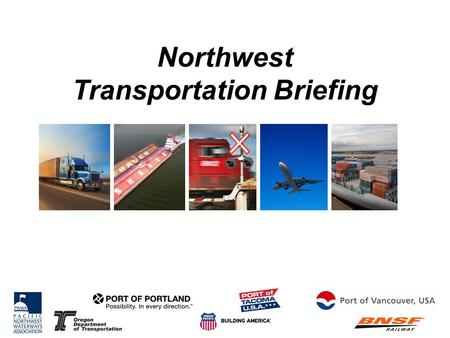 Northwest Transportation Briefing. PNW container ports no longer have a competitive advantage The Canadians are eating our lunch We need your help.