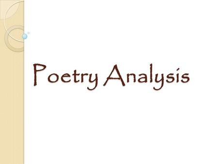 Poetry Analysis. Outcomes In this lesson you will learn: How to read a poem Tips on how to effectively analyze a poem Poetic Techniques.