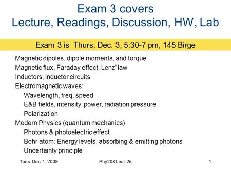 Exam 3 covers Lecture, Readings, Discussion, HW, Lab Exam 3 is Thurs. Dec. 3, 5:30-7 pm, 145 Birge Magnetic dipoles, dipole moments, and torque Magnetic.