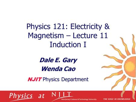 Physics 121: Electricity & Magnetism – Lecture 11 Induction I Dale E. Gary Wenda Cao NJIT Physics Department.