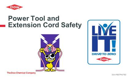 The Dow Chemical Company Power Tool and Extension Cord Safety DOW RESTRICTED.
