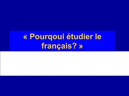 "« Pourqoui étudier le français? » ""Why Study French?"""