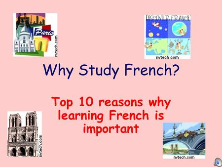 Why Study French? Top 10 reasons why learning French is important.