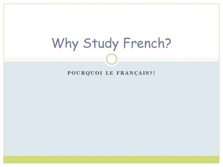 POURQUOI LE FRANÇAIS?! Why Study French?. In Canada… More than 9 million Canadians speak French!