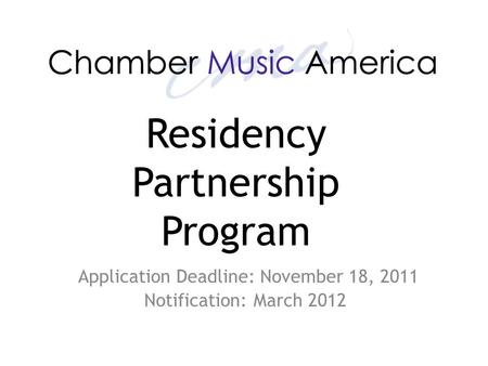 Application Deadline: November 18, 2011 Notification: March 2012 Residency Partnership Program.