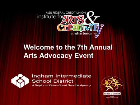 Welcome to the 7th Annual Arts Advocacy Event. Arlene Sierra, Chairperson, Wharton Center Education Advisory Council.