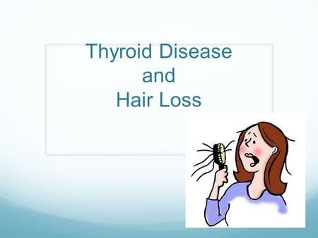 Thyroid Disease and Hair Loss. Types of Hair Loss Generalized shedding More hair in drains, on brush No specific patches of loss or baldness Most common.