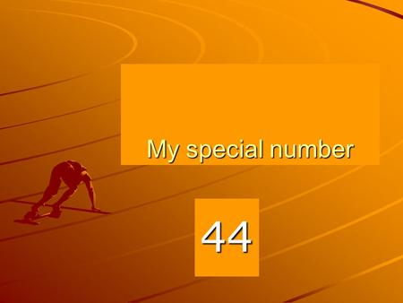 My special number 44 44 Why I chose this number I chose this number because number 4 means death in china and I would have chosen 4 but I had to chose.