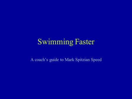Swimming Faster A coach's guide to Mark Spitzian Speed.