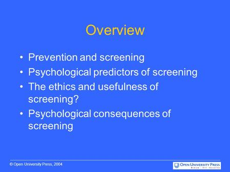 © Open University Press, 2004 Overview Prevention and screening Psychological predictors of screening The ethics and usefulness of screening? Psychological.