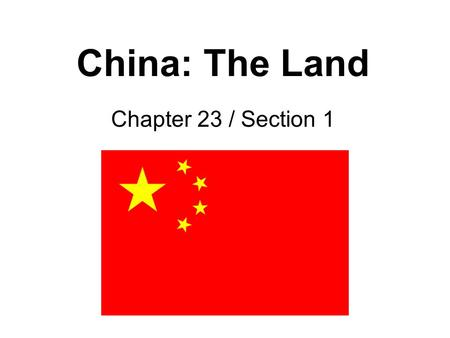 China: The Land Chapter 23 / Section 1. China Compared to Other Countries.