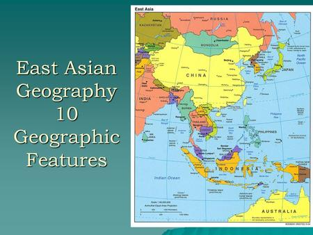 East Asian Geography 10 Geographic Features. #1. East Asia features many islands & archipelagos Japan is an archipelago Chain of islands Over 3000 tiny.