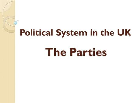 Political System in the UK The Parties. Logos : Britain is normally described as having a 'two-party system'. Britain is unlike most other countries.
