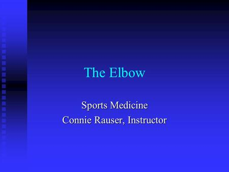 The Elbow Sports Medicine Connie Rauser, Instructor.