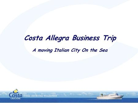 Costa Allegra Business Trip A moving Italian City On the Sea.