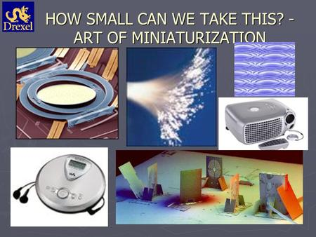 HOW SMALL CAN WE TAKE THIS? - ART OF MINIATURIZATION.