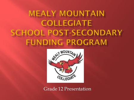 Grade 12 Presentation.  Mealy Mountain Collegiate has a post- secondary funding assistance program with many awards donated by local businesses and individuals.