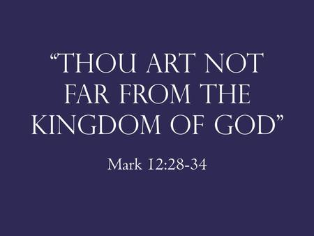 """Thou art not far from the kingdom of god"" Mark 12:28-34."