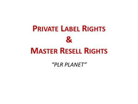 "P RIVATE L ABEL R IGHTS & M ASTER R ESELL R IGHTS ""PLR PLANET"""