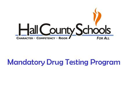 Mandatory Drug Testing Program. Hall Co. School System Drug Screening procedure for Interscholastic Athletics. The Hall County School System believes.