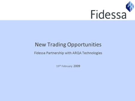 New Trading Opportunities Fidessa Partnership with ARQA Technologies 19 th February 2009.