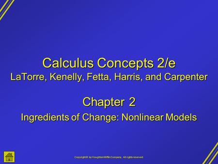 Copyright © by Houghton Mifflin Company, All rights reserved. Calculus Concepts 2/e LaTorre, Kenelly, Fetta, Harris, and Carpenter Chapter 2 Ingredients.