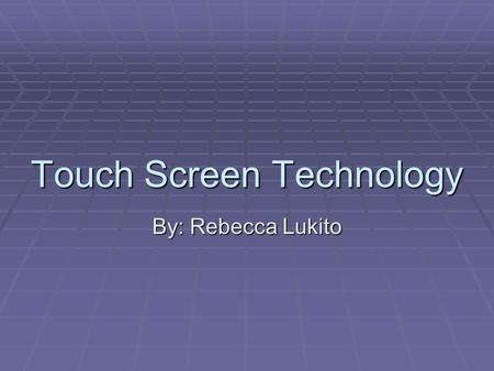 Touch Screen Technology By: Rebecca Lukito. Two Main Touch Screen Systems  Resistive  Capacitive.