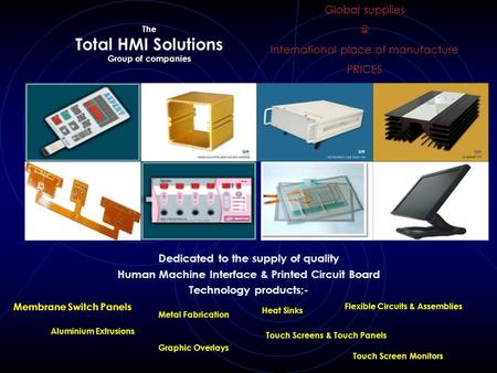 The Total HMI Solutions Group of companies Dedicated to the supply of quality Human Machine Interface & Printed Circuit Board Technology products;- Membrane.