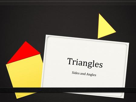 "Triangles Sides and Angles Triangles ""We see triangles in our life on a daily basis such as the video that I am going to show you. This will play for."