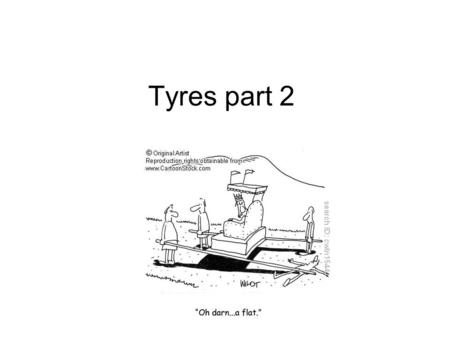 Tyres part 2. Tread To give the best overall grip in all weather. Specialist tread patterns – snow and mud – racing slicks – racing wets – off road etc.