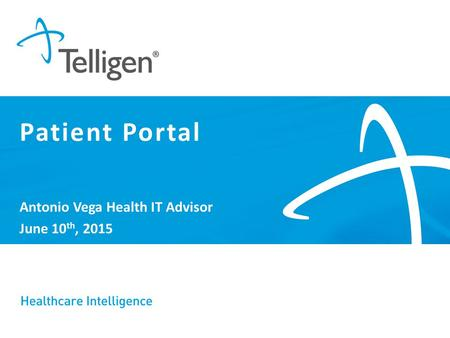 Antonio Vega Health IT Advisor June 10 th, 2015 Patient Portal.