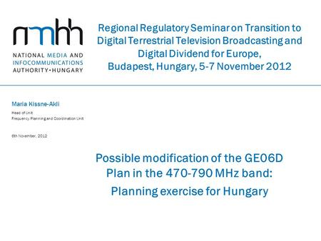 Regional Regulatory Seminar on Transition to Digital Terrestrial Television Broadcasting and Digital Dividend for Europe, Budapest, Hungary, 5-7 November.