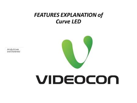 Strictly Private and Confidential FEATURES EXPLANATION of Curve LED.