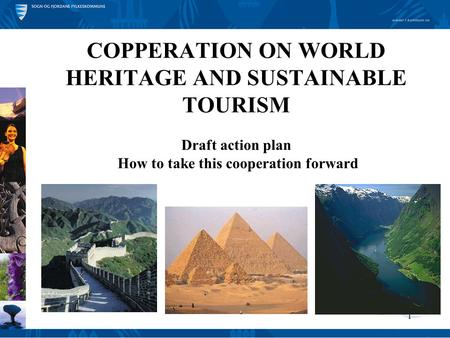 1 COPPERATION ON WORLD HERITAGE AND SUSTAINABLE TOURISM Draft action plan How to take this cooperation forward.