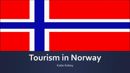 Tourism in Norway Katie Kelsey. Outline  History of Norway  Tourism in Norway  Cultural/Heritage Tourism  Adventure Tourism  Nature Tourism  Strengths.
