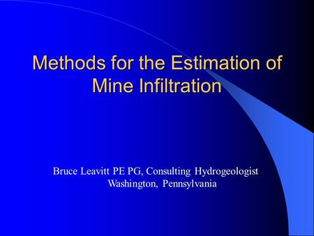 Methods for the Estimation of Mine Infiltration Bruce Leavitt PE PG, Consulting Hydrogeologist Washington, Pennsylvania.