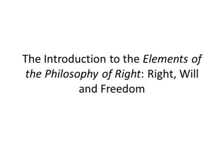 The Introduction to the Elements of the Philosophy of Right: Right, Will and Freedom.