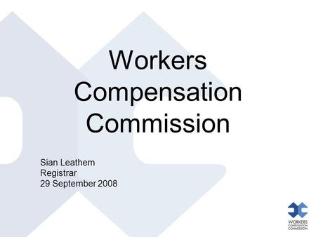 Workers Compensation Commission Sian Leathem Registrar 29 September 2008.