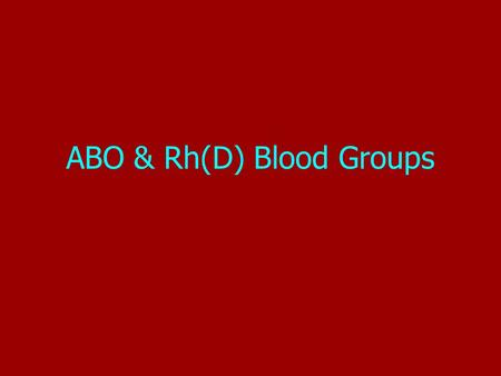 ABO & Rh(D) Blood Groups ABO & Rh(D)2 The ABO System Discovered in 1901 by Dr. Karl Landsteiner 4 Main Phenotypes (A, B, AB, O) ABO gene located on long.