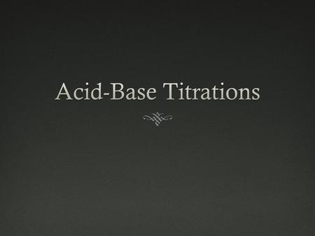Acid-Base Titrations.