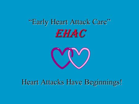 """Early Heart Attack Care"" EHAC Heart Attacks Have Beginnings!"