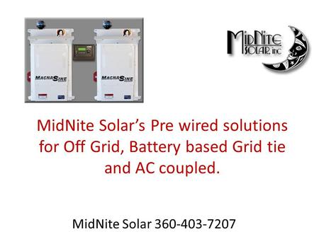 MidNite Solar's Pre wired solutions for Off Grid, Battery based Grid tie and AC coupled. MidNite Solar 360-403-7207.