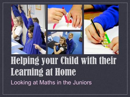 Helping your Child with their Learning at Home Looking at Maths in the Juniors.