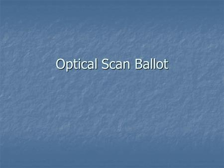 Optical Scan Ballot. January Prior to Primary Election Establish Election Precincts Establish Election Precincts Absentee precincts Absentee precincts.