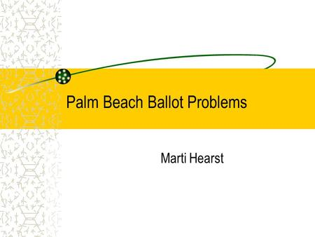 Palm Beach Ballot Problems Marti Hearst. The Palm Beach,FL Ballot November, 2000.
